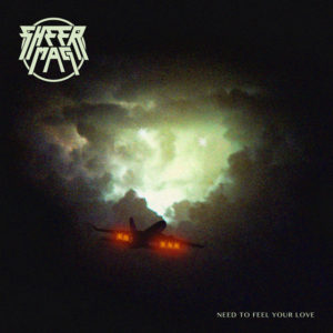 Sheer Mag: Need to Feel Your Love(2017)