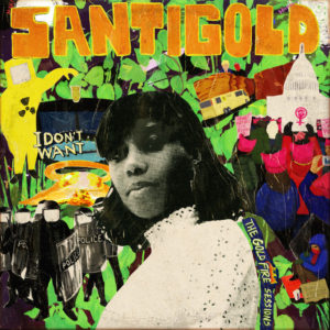 Santigold: I Don't Want: The Gold Fire Sessions(2018)