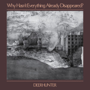 Deerhunter: Why Hasn't Everything Already Disappeared?(2019)