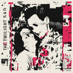 The Twilight Sad: IT WON/T BE LIKE THIS ALL THE TIME(2019)
