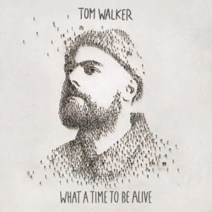 Tom Walker: What a Time to Be Alive(2019)