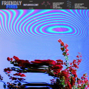 Friendly Fires: Inflorescent(2019)