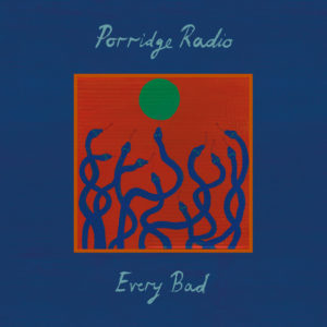 Porridge Radio: Every Bad(2020)