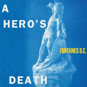 Fontaines D.C.: A Hero's Death(2020)